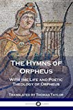The Hymns of Orpheus: With the Life and Poetic Theology of Orpheus