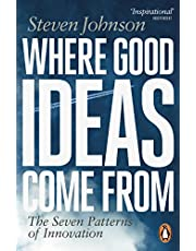 Where Good Ideas Come From: The Seven Patterns of Innovation