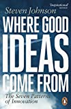 Where Good Ideas Come From: The Seven Patterns of Innovation - Steven Johnson