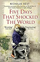 Five Days that Shocked the World: Eyewitness Accounts from Europe at the end of World War II (General Military)