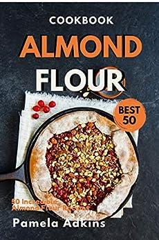 Almond Flour Cookbook: Best 50 Incredible Almond Flour Recipes (Baking Secret Book 2) by [Pamela Adkins]