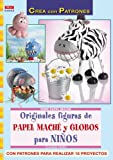 Serie Papel Maché nº 2. ORIGINALES FIGURAS DE PAPEL MACHÉ Y GLOBOS PARA NIÑOS. (Cp - Serie Papel Mache)