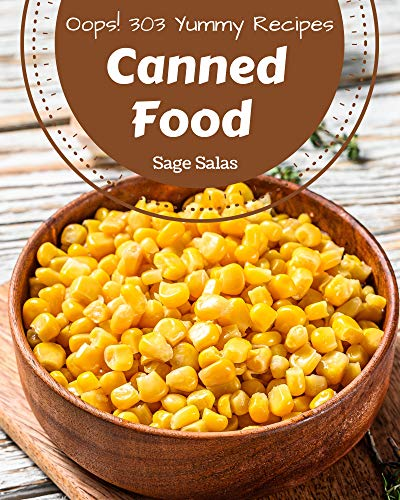 Oops! 365 Yummy Canned Food Recipes: A Yummy Canned Food Cookbook from the Heart! (English Edition)