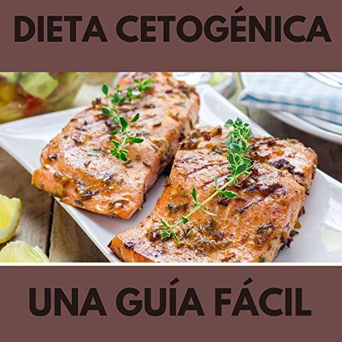 Dieta Cetogénica una guia facil: Manual para perder peso | Dieta keto | Recetas dieta Keto | Dieta para adelgazar sin pasar hambre | Dieta cetogénica fácil |