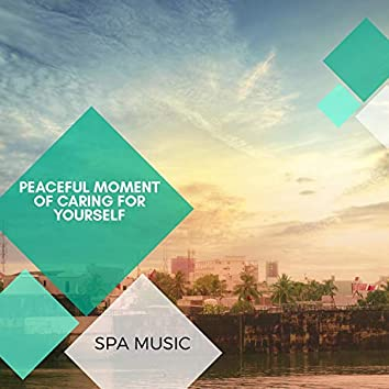 Peaceful Moment Of Caring For Yourself - Spa Music