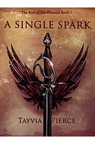 A Single Spark: Rise of The Phoenix Book 1 by [Tayvia Pierce]