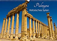 Palmyra - Historisches Syrien (Wandkalender 2022 DIN A3 quer): Die historisch bedeutsame Ruinenstadt Palmyra in Syrien in wunderschoenen Fotografien (Monatskalender, 14 Seiten )