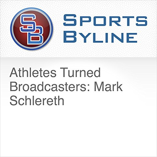 Athletes Turned Broadcasters: Mark Schlereth audiobook cover art