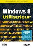Windows 8 Utilisateur: Guide de formation avec cas pratiques.