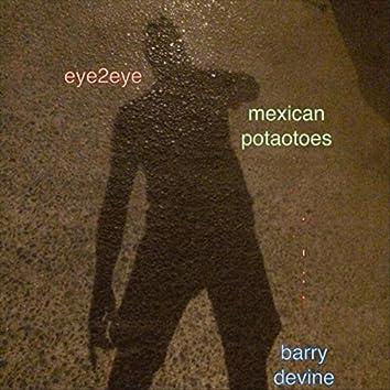 Eye2eye: Mexicanpotatoes