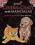 Chiens et Chats avec Mandalas - Livre de Coloriage pour Adultes: Plus de 100 chiens et chats mignons, affectueux et magnifiques. Livres de coloriage ... motifs relaxants. (Idée Cadeau, Grand Format)