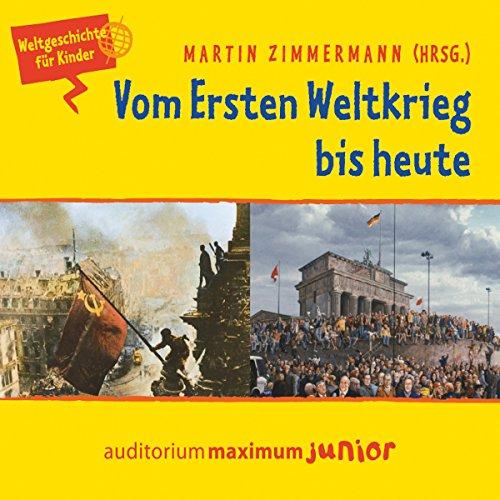 Vom Ersten Weltkrieg bis heute (Weltgeschichte für Kinder) audiobook cover art