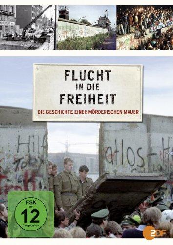 Flucht in die Freiheit - Die Geschichte einer mörderischen Mauer [Edizione: Germania]