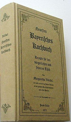 Bayerisches Kochbuch: Rezepte für den bürgerlichen und feineren Tisch