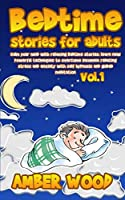Bedtime Stories for Adults: Calm Your Mind with Relaxing Bedtime Stories: Learn New Powerful Techniques to Overcome Insomnia Reducing Stress and Anxiety with Self Hypnosis and Guided Meditation - Vol.1