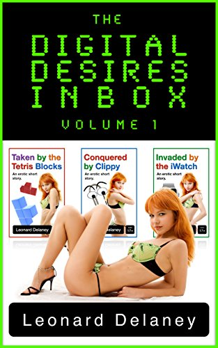 The Digital Desires Inbox, Volume 1: Taken by the Tetris Blocks, Conquered by Clippy, Invaded by the iWatch (English Edition)