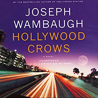 Hollywood Crows     A Novel              By:                                                                                                                                 Joseph Wambaugh                               Narrated by:                                                                                                                                 Christian Rummel                      Length: 11 hrs     206 ratings     Overall 4.2
