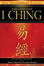The Complete I Ching ― 10th Anniversary Edition: The Definitive Translation by Taoist Master Alfred Huang