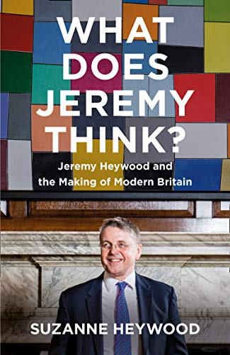 What Does Jeremy Think?: The Sunday Times Bestseller and Must-Read Political Biography of Jeremy Heywood