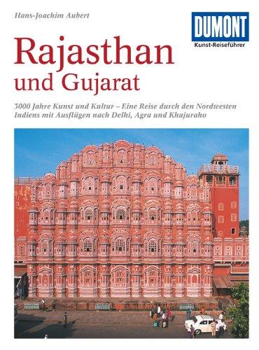 DuMont Kunst-Reiseführer Rajasthan und Gujarat: 3000 Jahre Kunst und Kultur im Nordwesten Indiens mit Ausflügen nach Delhi, Agra und Khajuraho