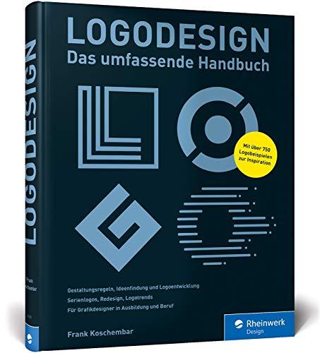 Logodesign: Das umfassende Praxisbuch – mit 750 Logo-Beispielen