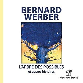 L'arbre des possibles et autres histoires                   De :                                                                                                                                 Bernard Werber                               Lu par :                                                                                                                                 Bernard Werber,                                                                                        Albert Millaire,                                                                                        Dorothée Berryman                      Durée : 1 h et 17 min     17 notations     Global 3,9
