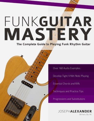 Funk Guitar Mastery: The Complete Guide to Playing Funk Rhythm Guitar