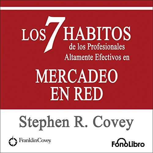 Los 7 Habitos de los Profesionales Altamente Efectivos en Mercadeo en Red [The 7 Habits of Highly Effective Professionals in Network Marketing]                   By:                                                                                                                                 Stephen R. Covey                               Narrated by:                                                                                                                                 Jose Duarte                      Length: 1 hr and 34 mins     5 ratings     Overall 4.6