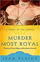 Murder Most Royal: The Story of Anne Boleyn and Catherine Howard by Jean Plaidy aka Eleanor Hibbert (2006-01-24)