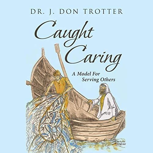 Caught Caring Audiobook By Dr. J. Don Trotter cover art