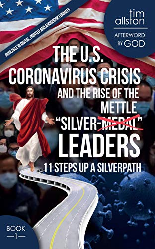 The U.S. Coronavirus Crisis and The Rise of the 'Silver-Mettle' Leaders: 11 Steps Up A SILVERPATH