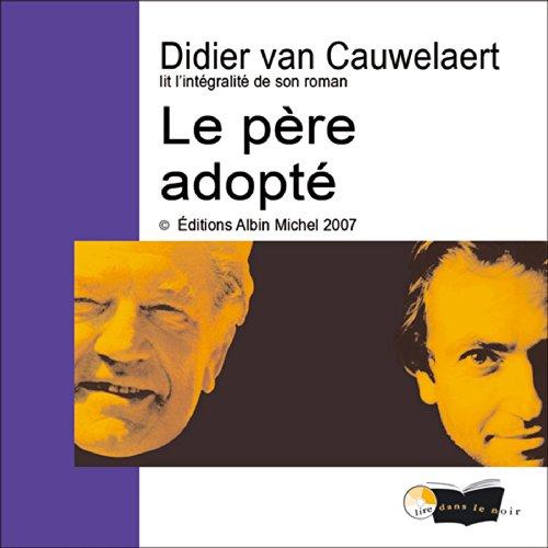 Le père adopté                   De :                                                                                                                                 Didier Van Cauwelaert                               Lu par :                                                                                                                                 Didier Van Cauwelaert                      Durée : 6 h et 42 min     4 notations     Global 3,8