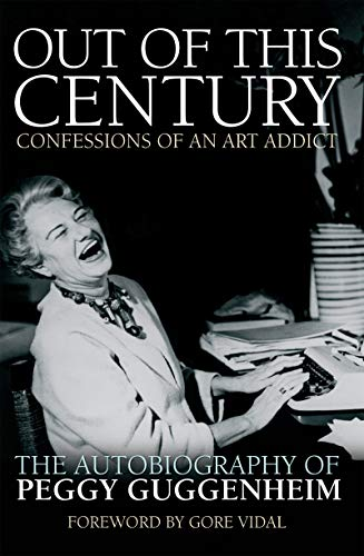 Out of This Century: Confessions of an Art Addict: The Autobiography of Peggy Guggenheim