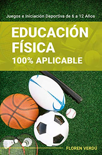 Educación Física 100% Aplicable: Juegos e Iniciación Deportiva de 6 a 12...