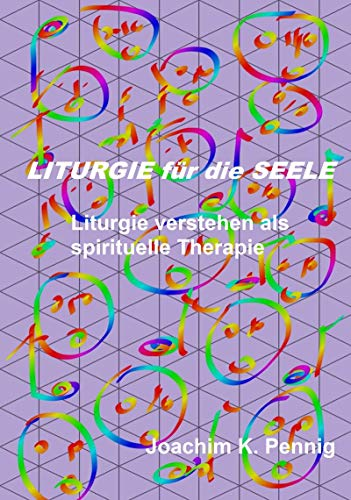 Liturgie für die Seele: Liturgie verstehen als spirituelle Therapie (Christsein verstehen 2)