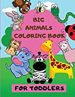 Big Animals Coloring Book: Giant Simple Picture Coloring Books for Toddlers Easy Coloring Pages Animals To Color And Learn Easy Educational Coloring Pages of Animals Kids Ages 2-4, Early Learning, Preschool and Kindergarten