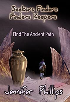Find The Ancient Path (Seekers Finders Finders Keepers Book 1) by [Jennifer Phillips]