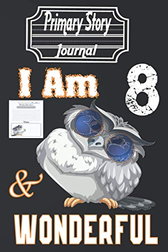 I Am 8 and Wonderful: Cute Grey Owl With Sunglasses - Composition Notebook: Subject Book for School Work And Students| It Is A Great Gift Idea For ... With Illustrations 6x9 110 Ps