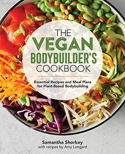 The Vegan Bodybuilder\'s Cookbook: Essential Recipes and Meal Plans for Plant-Based Bodybuilding