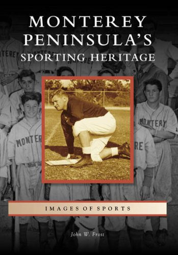Monterey Peninsula's Sporting Heritage (CA) (Images of Sports)
