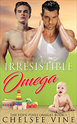 Irresistible Omega: M/M Non-Shifter Alpha/Omega MPREG (The Eden Pines Omegas Book 1) (English Edition)