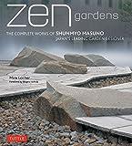Zen Gardens: The Complete Works of Shunmyo Masuno, Japan's Leading Garden Designer - Mira Locher