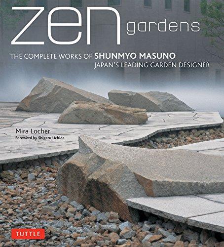 Zen Gardens: The Complete Works of Shunmyo Masuno, Japan\'s Leading Garden Designer