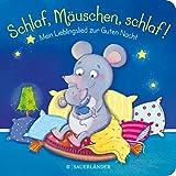 Schlaf, Mäuschen, schlaf! Mein Lieblingslied zur Guten Nacht: Einschlafritual für Babys
