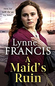 A Maid's Ruin: a gripping saga of love and betrayal (The Margate Maid) by [Lynne Francis]