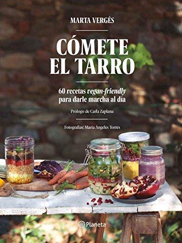 Cómete el tarro: 60 recetas vegan-friendly para darle marcha al día. Prólogo de Carla Zaplana. Fotografías: María Ángeles Torres
