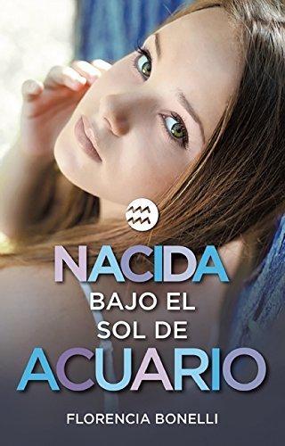 Nacida bajo el sol de Acuario / Born under the Sign of Acuarius (Spanish Edition) by Florencia Bonelli (2016-01-05)