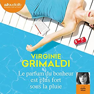 Le parfum du bonheur est plus fort sous la pluie                   By:                                                                                                                                 Virginie Grimaldi                               Narrated by:                                                                                                                                 Sophie Frison                      Length: 7 hrs and 17 mins     2 ratings     Overall 3.5