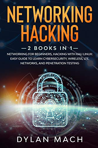 Networking Hacking: 2 books in 1: Networking for Beginners, Hacking with Kali Linux: Easy Guide to Learn Cybersecurity, Wireless, LTE, Networks, and Penetration Testing (English Edition)