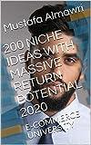 200 NICHE IDEAS WITH MASSIVE RETURN POTENTIAL 2020: E-COMMERCE UNIVERSITY